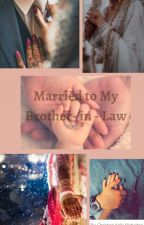 Married to my Brother-in-law by KellyMahadeo