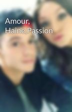 Amour, Haine,Passion  by Katelutteo_01