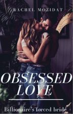 OBSESSED LOVE                                      (billionaire's forced bride)  by MOZIDAT