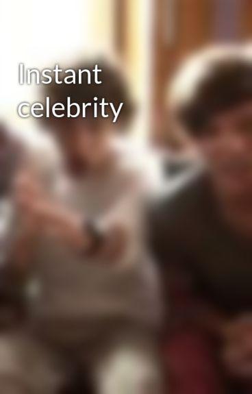 Instant celebrity