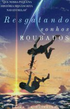 Resgatando Sonhos Roubados. by Erika_kikih