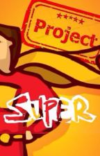 Project Super by Gingy484