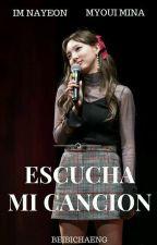 ESCUCHA MI CANCIÓN (MINAYEON) by BeibiChaeng