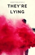 They're Lying  [under editing] by m154nthr0p15t