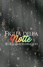 Figlia della Notte by Reginadeldisagioh