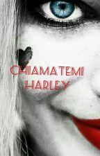 Chiamatemi Harley {COMPLETATA} by _la_serpe_di_Malfoy