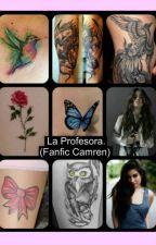 La Profesora. (Fanfic Camren) by Unicorn_And_Dragon2