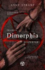 Dimorphia: Despertar © [EN EDICIÓN] by AnnyStramp