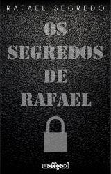 Os Segredos de Rafael by RafaelSegredo