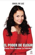 El Poder de Elegir by Angeldeluzzz