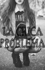 La Chica Problema by Rayitaqueen