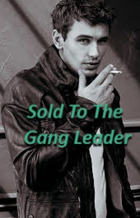 Sold To The Gang Leader | ✓ *editing* by HEYYY220