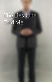The Lies Jane Told Me by janesbiotch