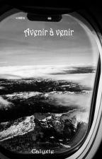 Avenir à venir. by Calyxte