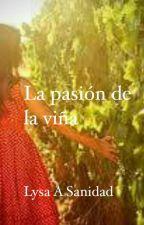 La Pasión de la Viña  by LysaASanidad