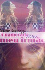 A Namorada Do Meu Irmão (Concluída) by Brunna_Jaureegui