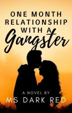 One Month Relationship With A Gangster!!! (COMPLETED) by MsDarkRed