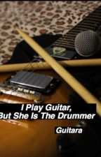 I Play Guitar But She IS The Drummer (5SOS) by Guitara_