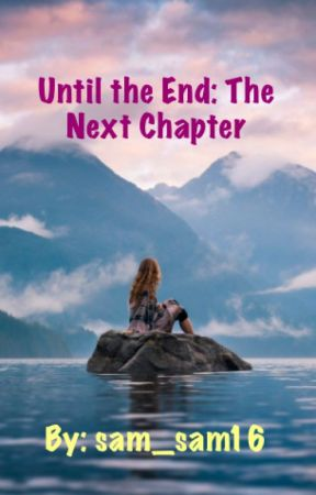 Until The End: The Next Chapter by sam_sam16