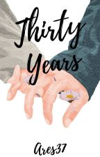 Thirty Years (COMPLETED) by Ares37