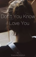 Don't you know I love you? by ShadowsOnMyWall