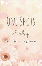 One shots on Friendship by MeltingLove