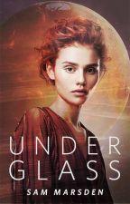 Under Glass (Complete) by SamMarsden