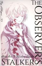 The Observer's Stalker: Akise Aru X Yandere Reader (On Hold; Slow Updates) by Abbynx_26