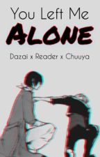 You Left Me Alone - Chuuya x Reader x Dazai {Bungou Stray Dogs} by Artist_4_Anime