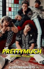 PRETTYMUCH ♱ one shots/imagines by sleepingsunsets