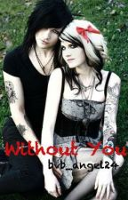 Without You by bvb_angel24