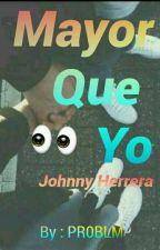 mayor que yo ; johnny herrera by PR0BLM