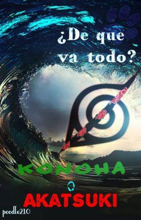 ¿De Qué Va Todo? -konoha o akatsuki-poodle210 by poodle210