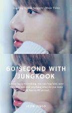 정국과 60 초 [60 Second With Jungkook] [√] by Littlesky95