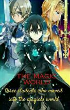 The magic world : three students who moved into the magical world by secretname99