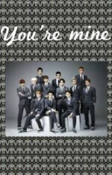 You're mine (Exo fanfic) ON GOING