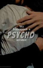 We Kidnapped A Psycho by PandaFoXOX