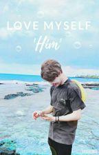 🌻 Love Myself: 'Him' 🌻 by SarcasticCoffee