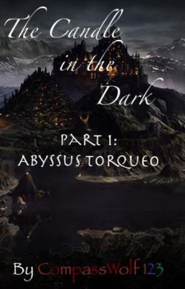 The Candle in the Dark Part 1: Abyssus Torqueo