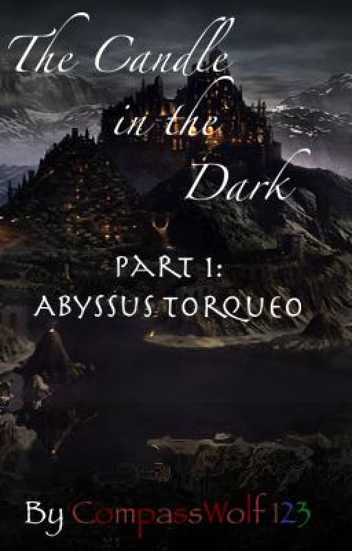 The Candle in the Dark Part 1: Abyssus Torqueo by Antharimar