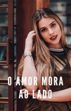O Amor Mora Ao Lado by Eudisseque