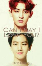 Can I Say I Love You ? [Chanbaek] {TERMINÉE} by Kage22