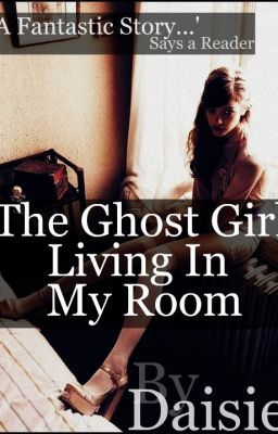 The Ghost Girl, Living In My Room.