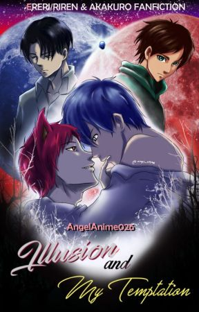 Illusion & My Temptation by AngelAnime026