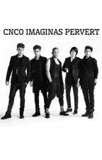 CNCO Imaginas Pervert by CNCOftCamilaC