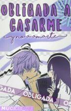 Obligada A Casarme Y No A Amarte by Muckie_48