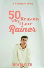50 Reasons Why I Love Rainer by dewisavtr