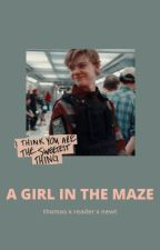 A Girl in The Maze ~ Newt x reader x Thomas [1] by Fangirl4654