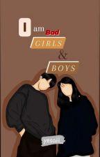 I AM BAD Girls and Boys by Aisyahsukriya10