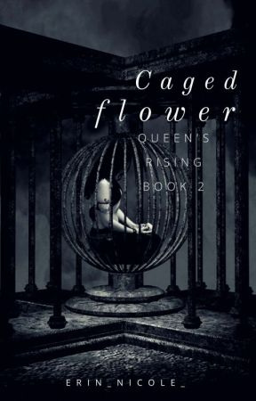 Caged Flower:Queen of Alphas book 2 by _Erin_Nicole_